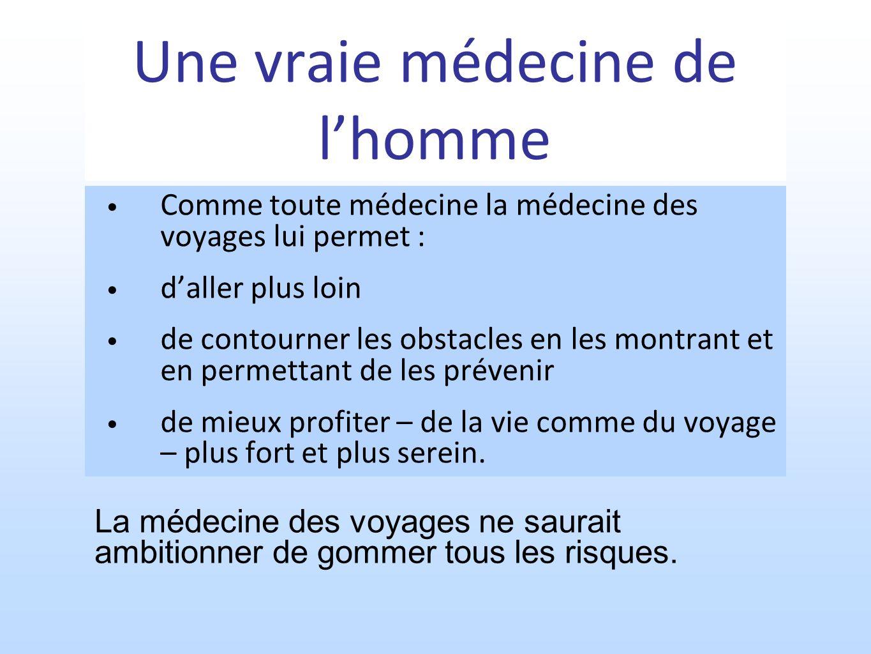 Une vraie médecine de lhomme Comme toute médecine la médecine des voyages lui permet : daller plus loin de contourner les obstacles en les montrant et