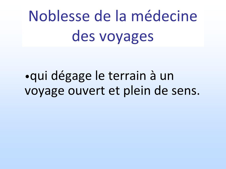 Noblesse de la médecine des voyages qui dégage le terrain à un voyage ouvert et plein de sens.