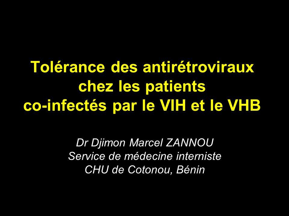 Tolérance des antirétroviraux chez les patients co-infectés par le VIH et le VHB Dr Djimon Marcel ZANNOU Service de médecine interniste CHU de Cotonou