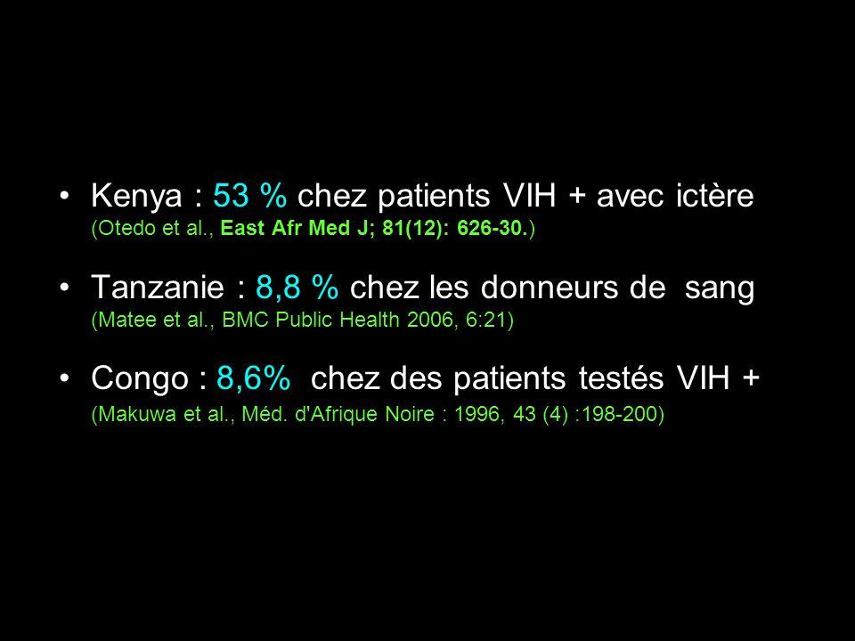 Kenya : 53 % chez patients VIH + avec ictère (Otedo et al., East Afr Med J; 81(12): 626-30.) Tanzanie : 8,8 % chez les donneurs de sang (Matee et al.,