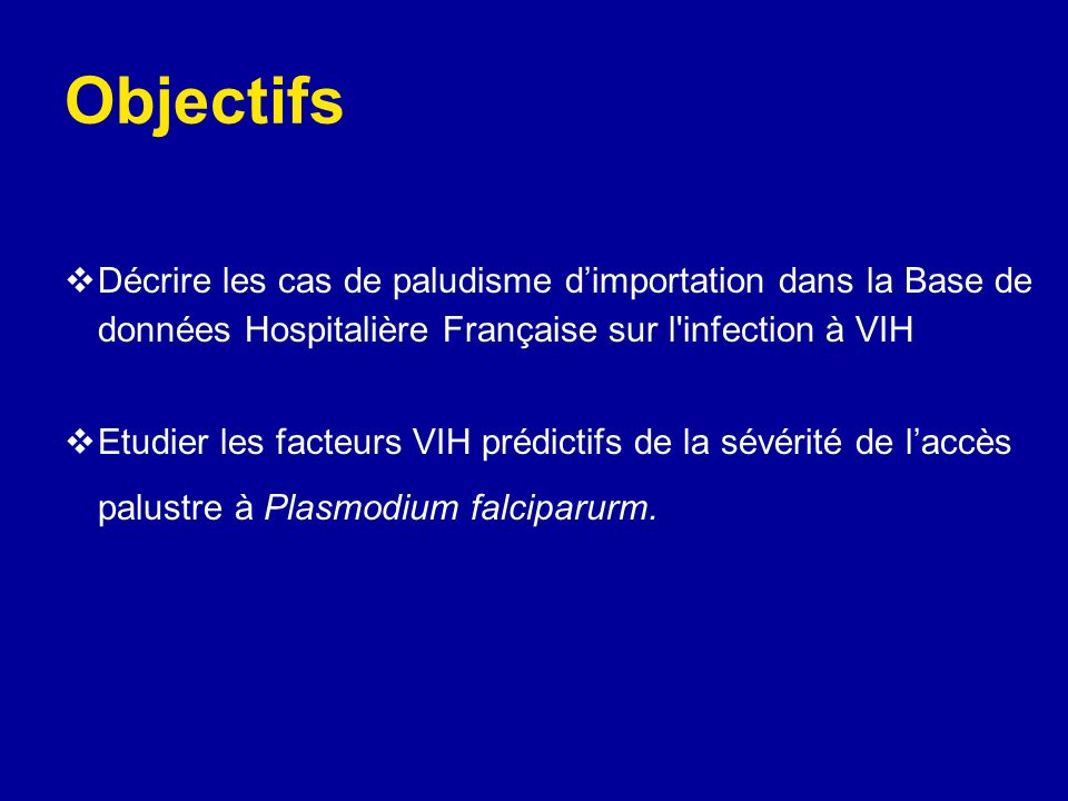 Objectifs Décrire les cas de paludisme dimportation dans la Base de données Hospitalière Française sur l'infection à VIH Etudier les facteurs VIH préd