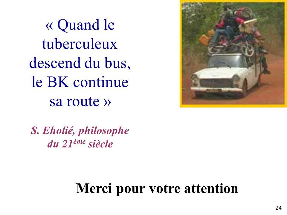 24 « Quand le tuberculeux descend du bus, le BK continue sa route » S.