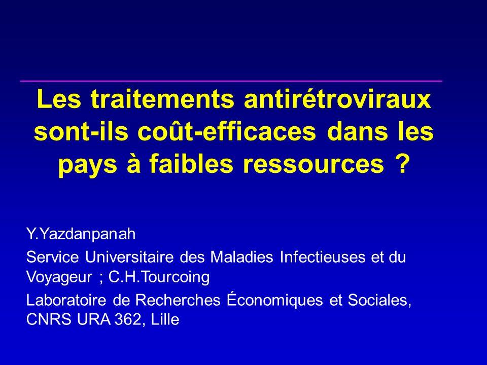 Les traitements antirétroviraux sont-ils coût-efficaces dans les pays à faibles ressources ? Y.Yazdanpanah Service Universitaire des Maladies Infectie