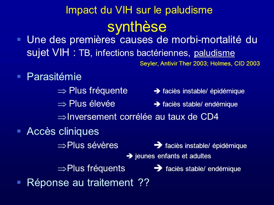 Impact du VIH sur le paludisme synthèse Une des premières causes de morbi-mortalité du sujet VIH : TB, infections bactériennes, paludisme Seyler, Anti