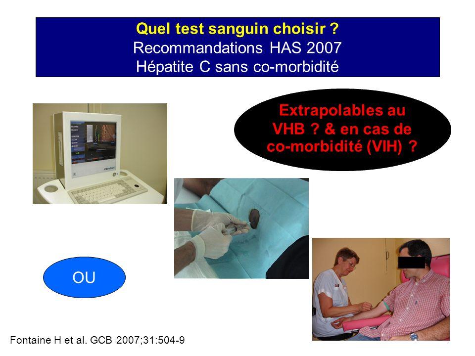 Quel test sanguin choisir ? Recommandations HAS 2007 Hépatite C sans co-morbidité OU Fontaine H et al. GCB 2007;31:504-9 Extrapolables au VHB ? & en c