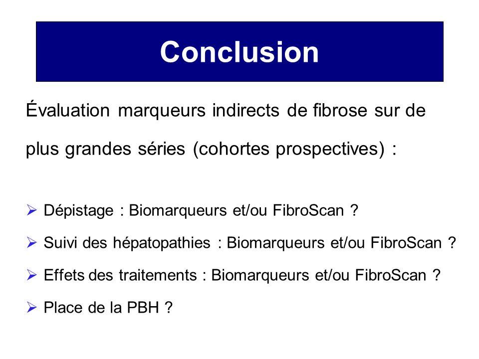 Conclusion Évaluation marqueurs indirects de fibrose sur de plus grandes séries (cohortes prospectives) : Dépistage : Biomarqueurs et/ou FibroScan ? S