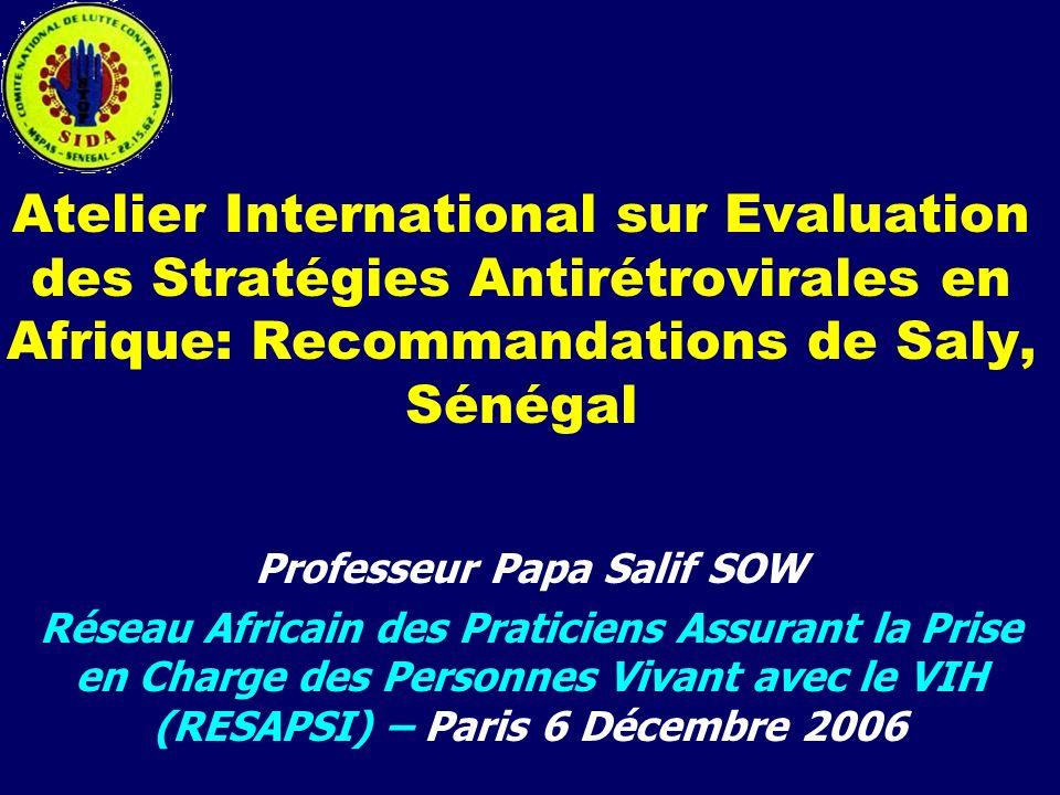 Atelier International sur Evaluation des Stratégies Antirétrovirales en Afrique: Recommandations de Saly, Sénégal Professeur Papa Salif SOW Réseau Afr