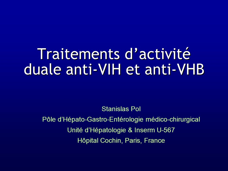 Traitements dactivité duale anti-VIH et anti-VHB Stanislas Pol Pôle dHépato-Gastro-Entérologie médico-chirurgical Unité dHépatologie & Inserm U-567 Hô