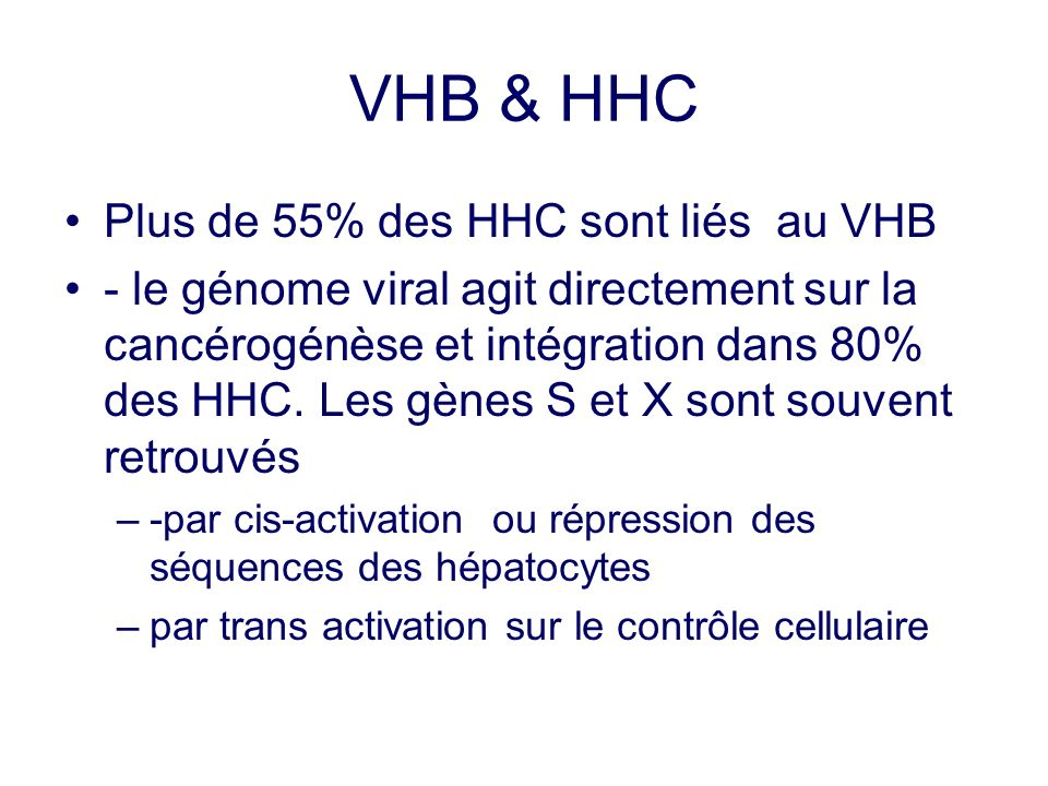 VHB & HHC Plus de 55% des HHC sont liés au VHB - le génome viral agit directement sur la cancérogénèse et intégration dans 80% des HHC. Les gènes S et