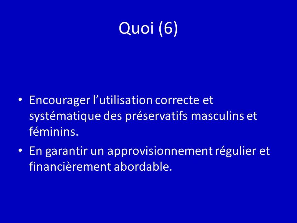 Quoi (6) Encourager lutilisation correcte et systématique des préservatifs masculins et féminins. En garantir un approvisionnement régulier et financi