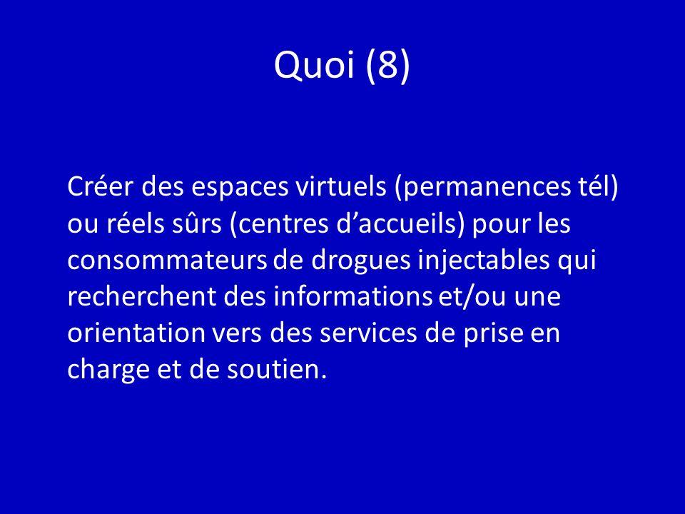 Quoi (8) Créer des espaces virtuels (permanences tél) ou réels sûrs (centres daccueils) pour les consommateurs de drogues injectables qui recherchent