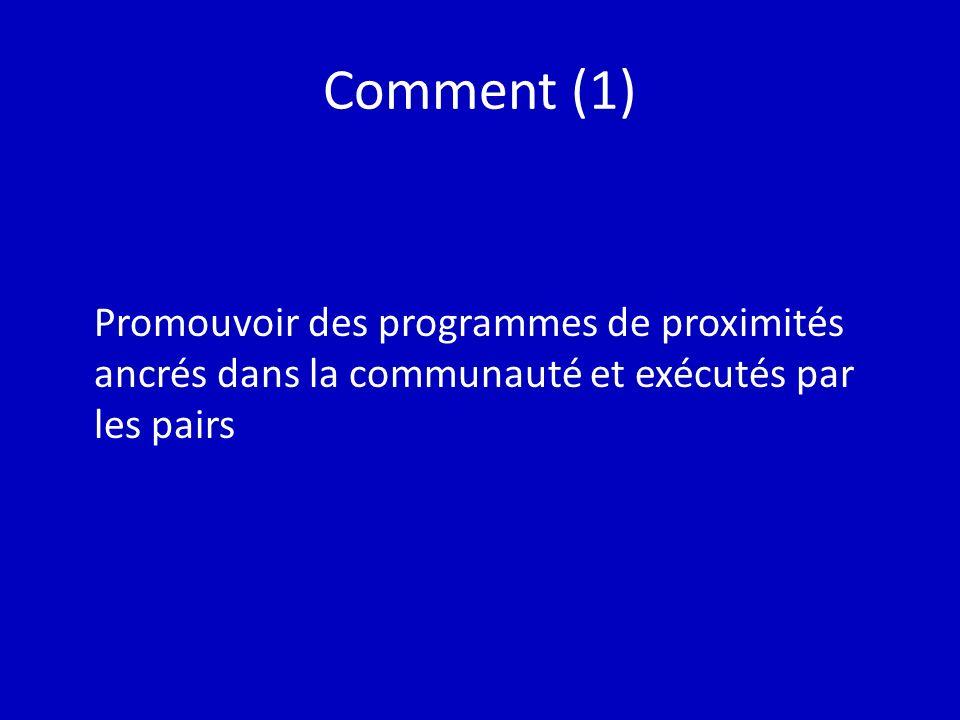 Comment (1) Promouvoir des programmes de proximités ancrés dans la communauté et exécutés par les pairs