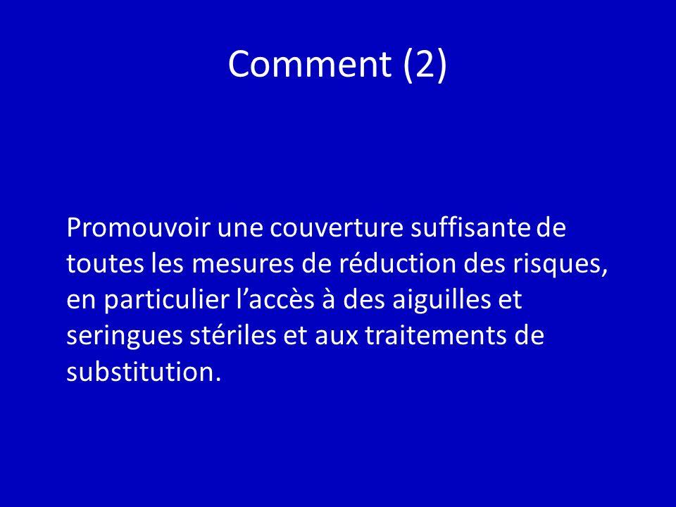 Comment (2) Promouvoir une couverture suffisante de toutes les mesures de réduction des risques, en particulier laccès à des aiguilles et seringues stériles et aux traitements de substitution.