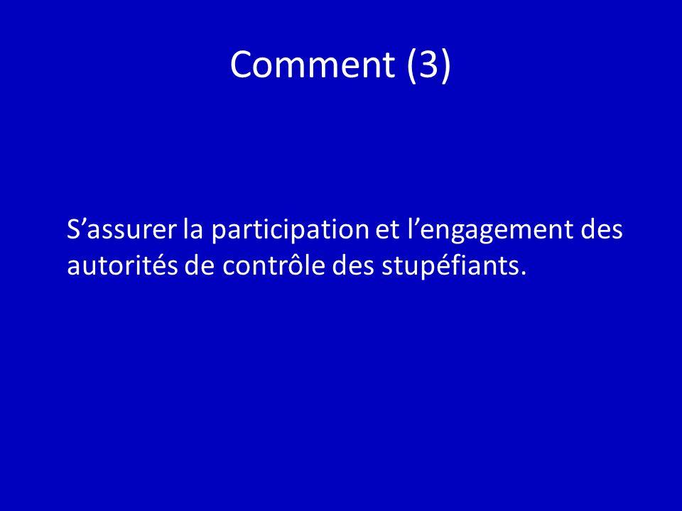 Comment (3) Sassurer la participation et lengagement des autorités de contrôle des stupéfiants.