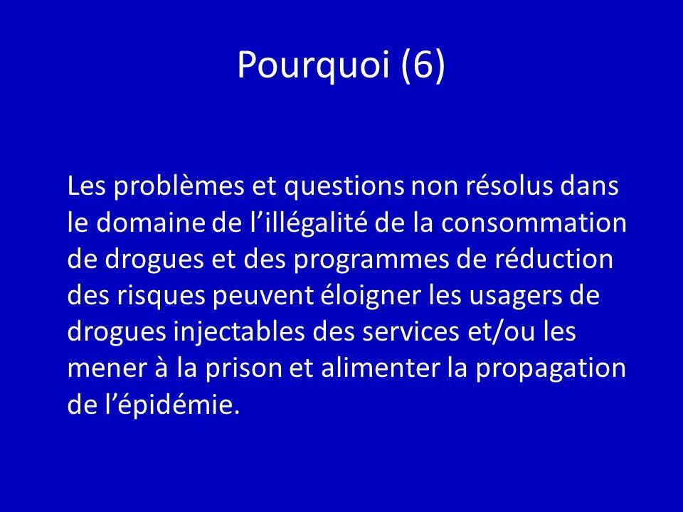 Pourquoi (6) Les problèmes et questions non résolus dans le domaine de lillégalité de la consommation de drogues et des programmes de réduction des ri