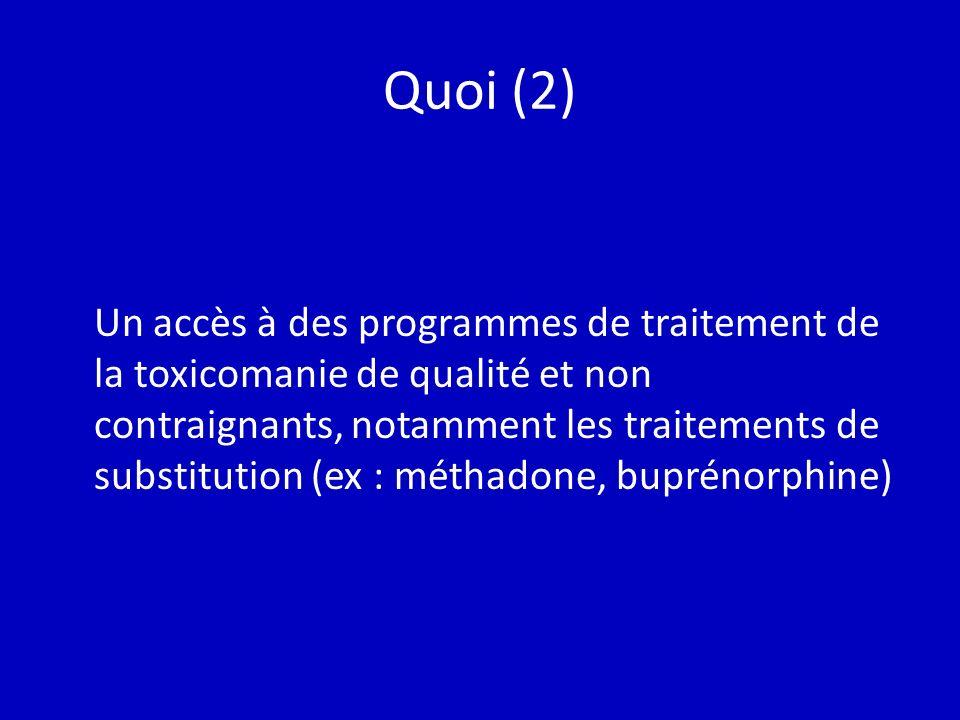 Quoi (2) Un accès à des programmes de traitement de la toxicomanie de qualité et non contraignants, notamment les traitements de substitution (ex : méthadone, buprénorphine)