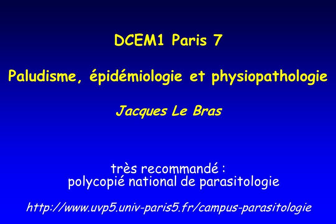 DCEM1 Paris 7 Paludisme, épidémiologie et physiopathologie Jacques Le Bras très recommandé : polycopié national de parasitologie http://www.uvp5.univ-