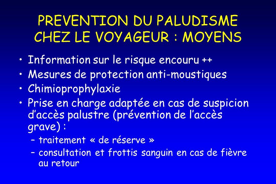 PREVENTION DU PALUDISME CHEZ LE VOYAGEUR : MOYENS Information sur le risque encouru ++ Mesures de protection anti-moustiques Chimioprophylaxie Prise e