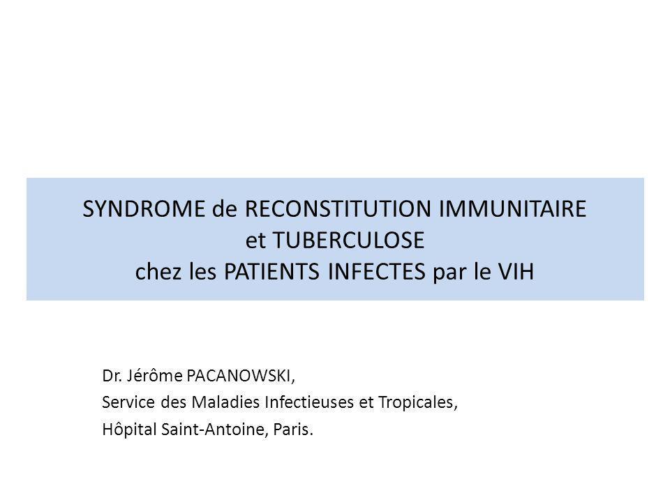 « Paradoxical »TB-associated IRIS Facteurs de risque : -Immunodépression initiale avec CD4 bas -Dissémination initiale de la tuberculose -Délai rapide dinstauration des ARV après le début des antituberculeux -Réponse virologique et immunologique rapide et robuste