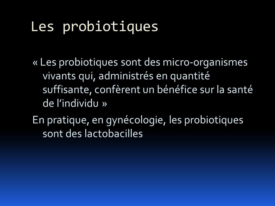 Les probiotiques « Les probiotiques sont des micro-organismes vivants qui, administrés en quantité suffisante, confèrent un bénéfice sur la santé de l