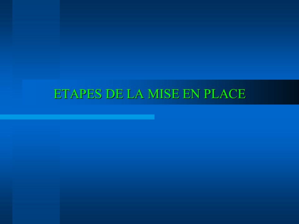 ETAPES DE LA MISE EN PLACE