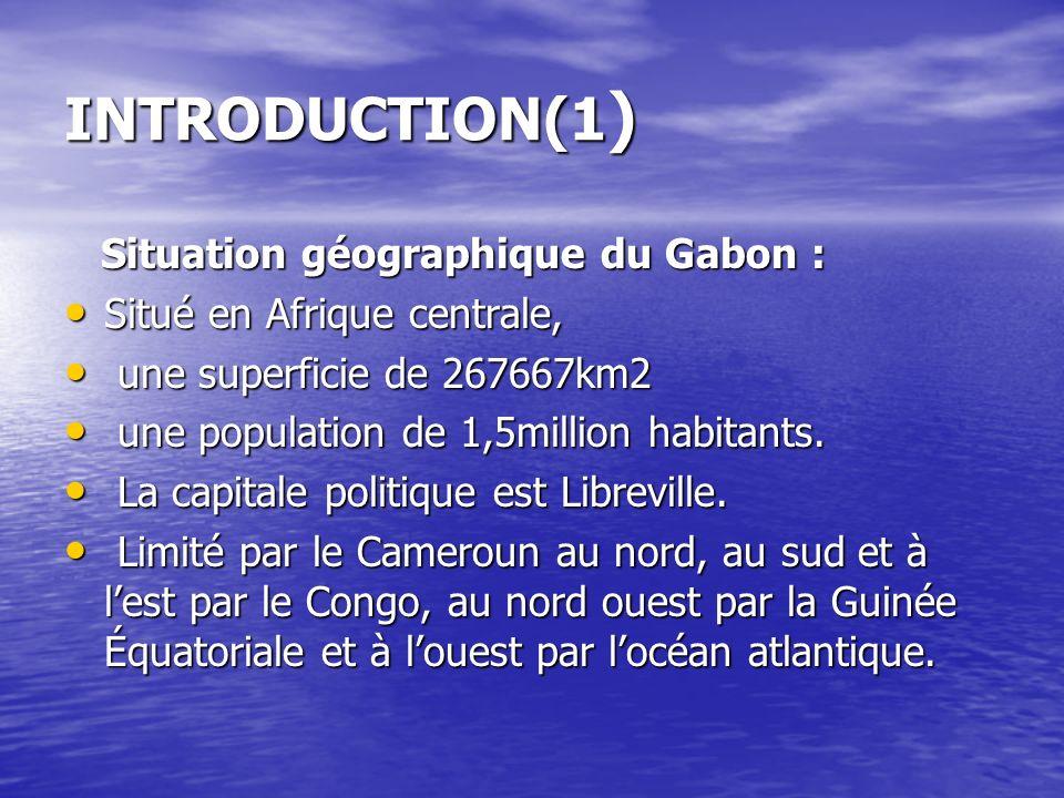 INTRODUCTION(1 ) Situation géographique du Gabon : Situation géographique du Gabon : Situé en Afrique centrale, Situé en Afrique centrale, une superfi