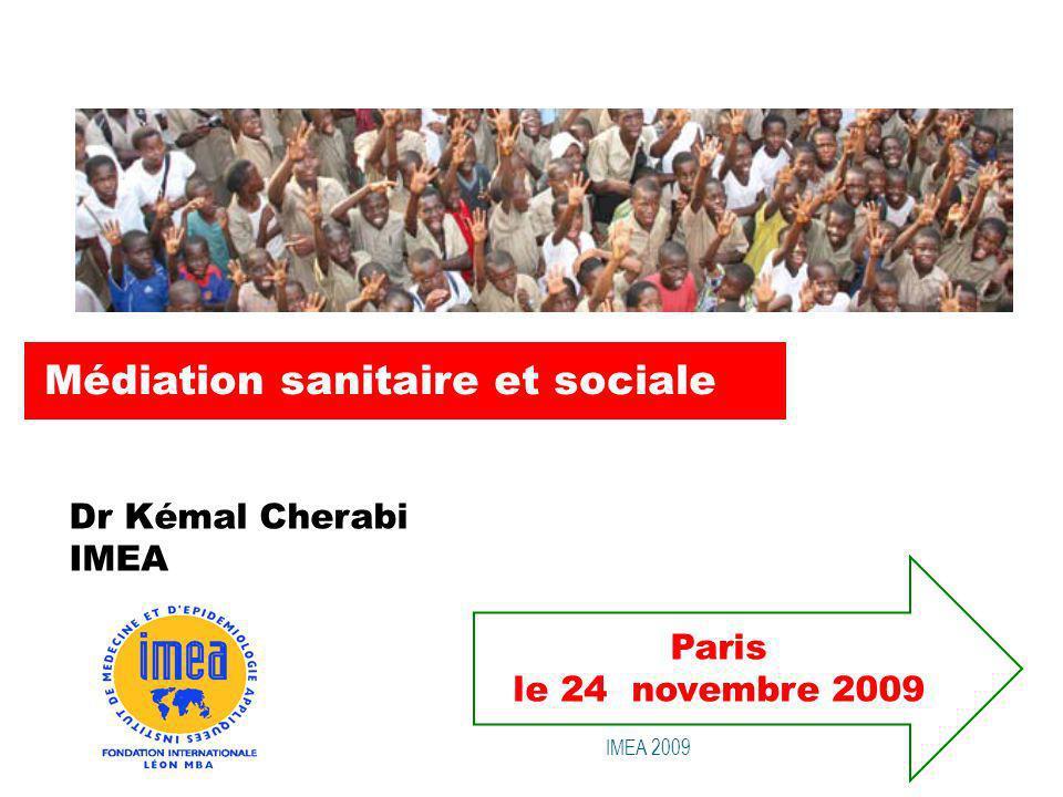 Médiation sanitaire et sociale Paris le 24 novembre 2009 Dr Kémal Cherabi IMEA IMEA 2009