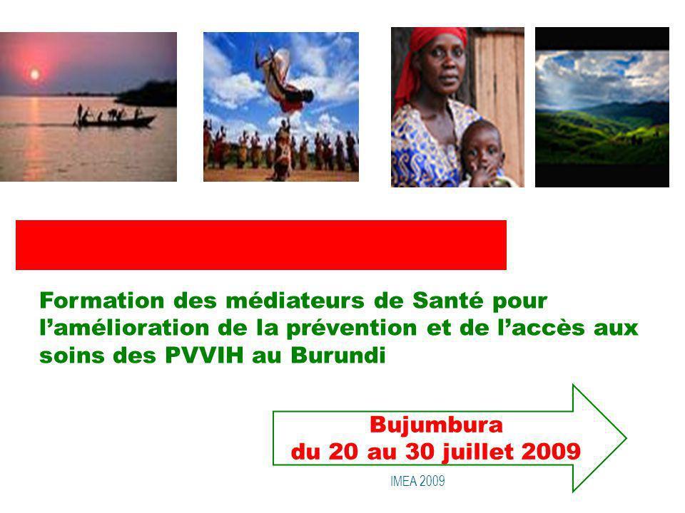 Formation des médiateurs de Santé pour lamélioration de la prévention et de laccès aux soins des PVVIH au Burundi Bujumbura du 20 au 30 juillet 2009 I