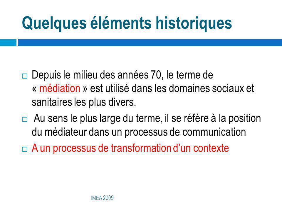 Quelques éléments historiques IMEA 2009 Depuis le milieu des années 70, le terme de « médiation » est utilisé dans les domaines sociaux et sanitaires