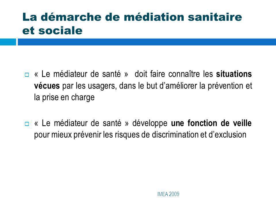 La démarche de médiation sanitaire et sociale IMEA 2009 « Le médiateur de santé » doit faire connaître les situations vécues par les usagers, dans le