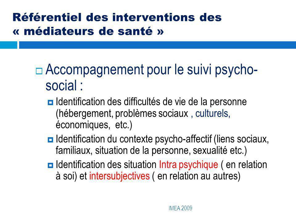 Référentiel des interventions des « médiateurs de santé » IMEA 2009 Accompagnement pour le suivi psycho- social : Identification des difficultés de vi
