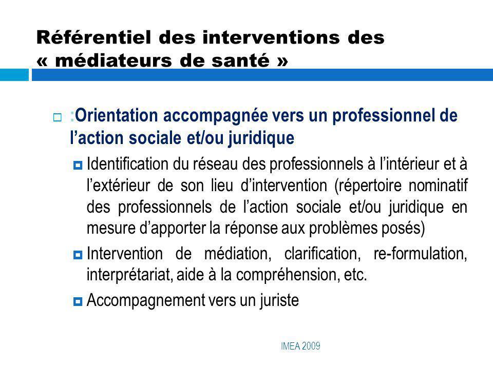 Référentiel des interventions des « médiateurs de santé » IMEA 2009 :Orientation accompagnée vers un professionnel de laction sociale et/ou juridique