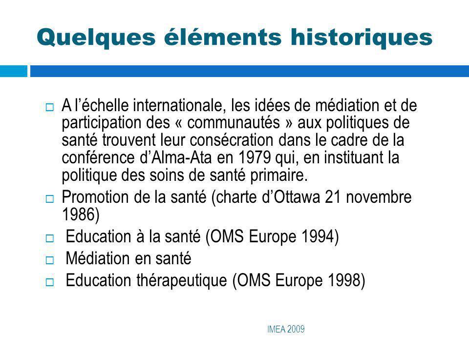 Quelques éléments historiques (suite) IMEA 2009 Ceci a créé les bases du développement de la participation des usagers Les initiatives daccès aux antirétroviraux Plus récemment les initiatives des associations de lutte contre le Sida en Europe et en Afrique Les associations des PVVIH dans de nombreux pays