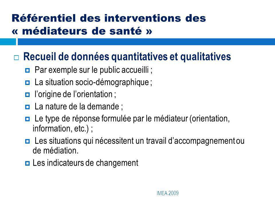 Référentiel des interventions des « médiateurs de santé » IMEA 2009 Recueil de données quantitatives et qualitatives Par exemple sur le public accueil