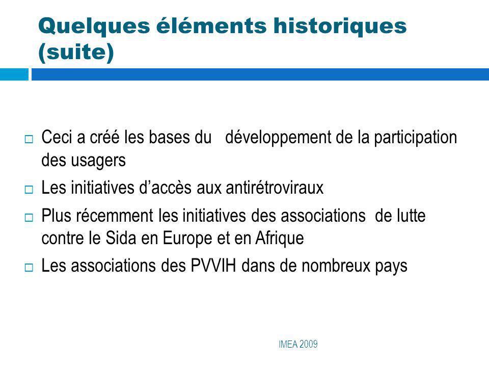 Quelques éléments historiques (suite) IMEA 2009 Ceci a créé les bases du développement de la participation des usagers Les initiatives daccès aux anti