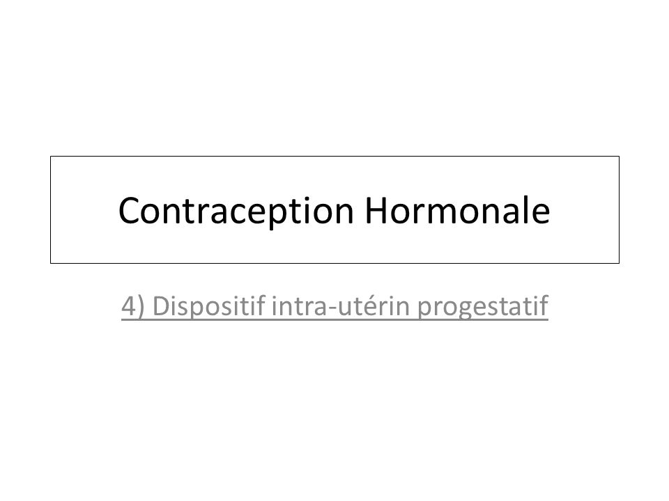 Contraception Hormonale 4) Dispositif intra-utérin progestatif