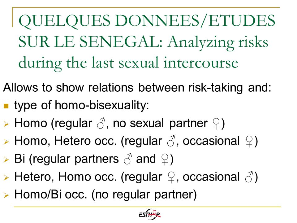 QUELQUES DONNEES/ETUDES SUR LE SENEGAL: Analyzing risks during the last sexual intercourse Allows to show relations between risk-taking and: type of h