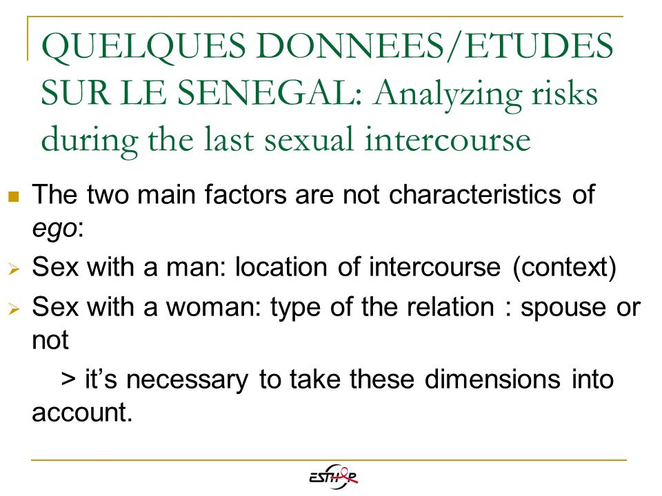 QUELQUES DONNEES/ETUDES SUR LE SENEGAL: Analyzing risks during the last sexual intercourse The two main factors are not characteristics of ego: Sex wi