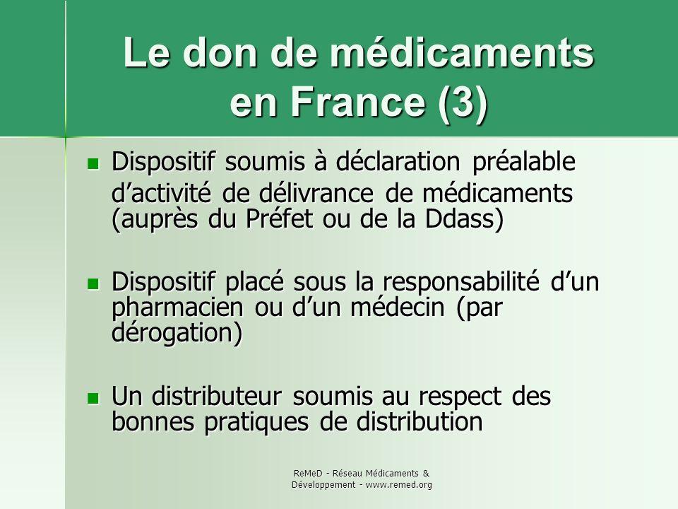 ReMeD - Réseau Médicaments & Développement - www.remed.org Le don de médicaments en France (3) Dispositif soumis à déclaration préalable Dispositif so