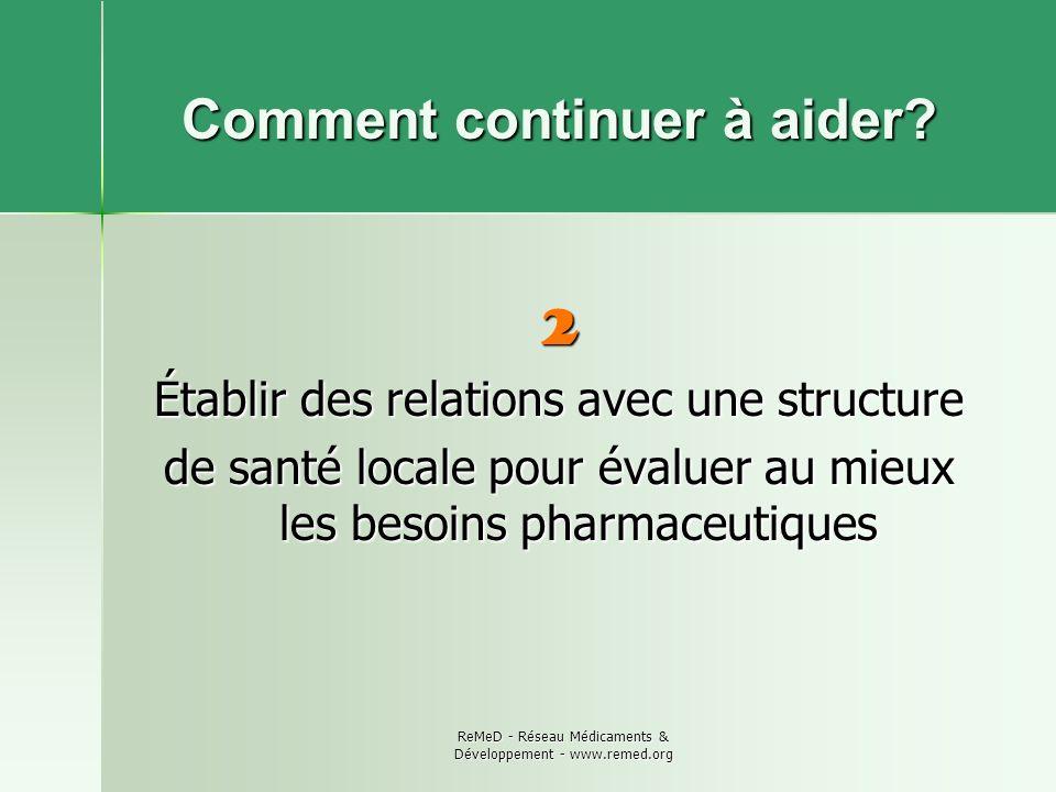 ReMeD - Réseau Médicaments & Développement - www.remed.org Comment continuer à aider? 2 Établir des relations avec une structure de santé locale pour