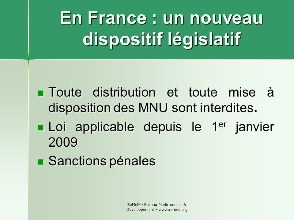 ReMeD - Réseau Médicaments & Développement - www.remed.org En France : un nouveau dispositif législatif Toute distribution et toute mise à disposition