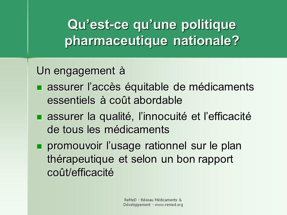 ReMeD - Réseau Médicaments & Développement - www.remed.org Quest-ce quune politique pharmaceutique nationale? Un engagement à assurer laccès équitable
