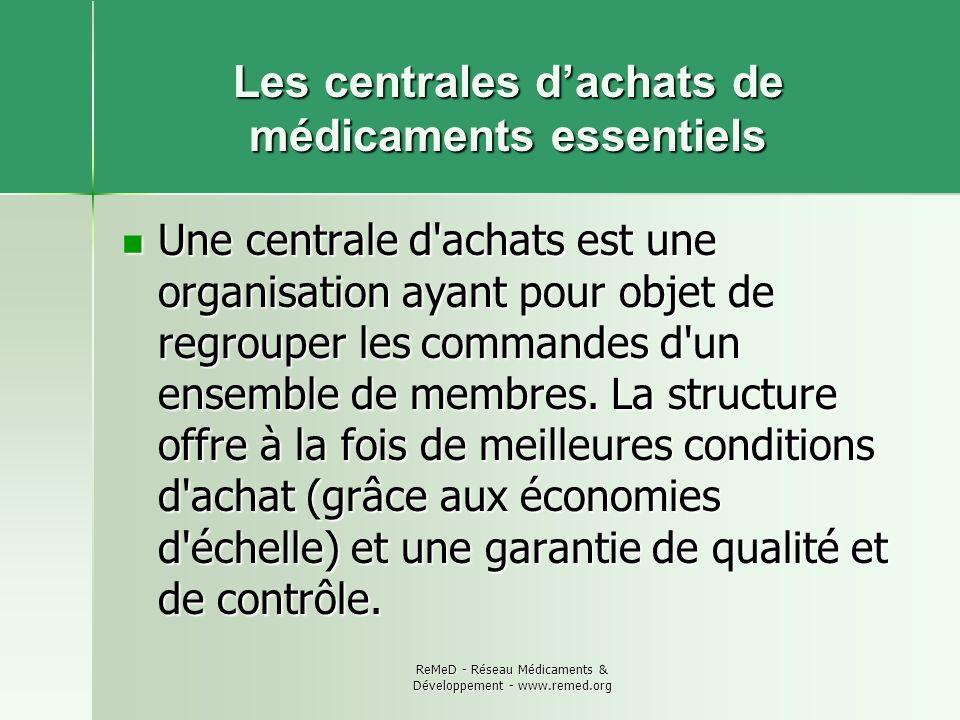 ReMeD - Réseau Médicaments & Développement - www.remed.org Les centrales dachats de médicaments essentiels Une centrale d'achats est une organisation