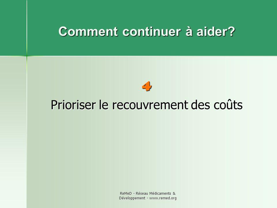 ReMeD - Réseau Médicaments & Développement - www.remed.org Comment continuer à aider? 4 Prioriser le recouvrement des coûts
