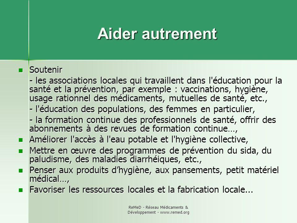 ReMeD - Réseau Médicaments & Développement - www.remed.org Aider autrement Soutenir Soutenir - les associations locales qui travaillent dans l'éducati