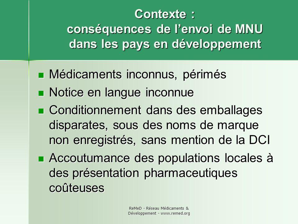 ReMeD - Réseau Médicaments & Développement - www.remed.org Contexte : conséquences de lenvoi de MNU dans les pays en développement Médicaments inconnu