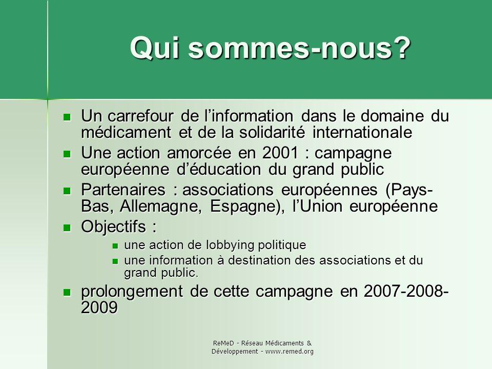 ReMeD - Réseau Médicaments & Développement - www.remed.org Qui sommes-nous? Un carrefour de linformation dans le domaine du médicament et de la solida
