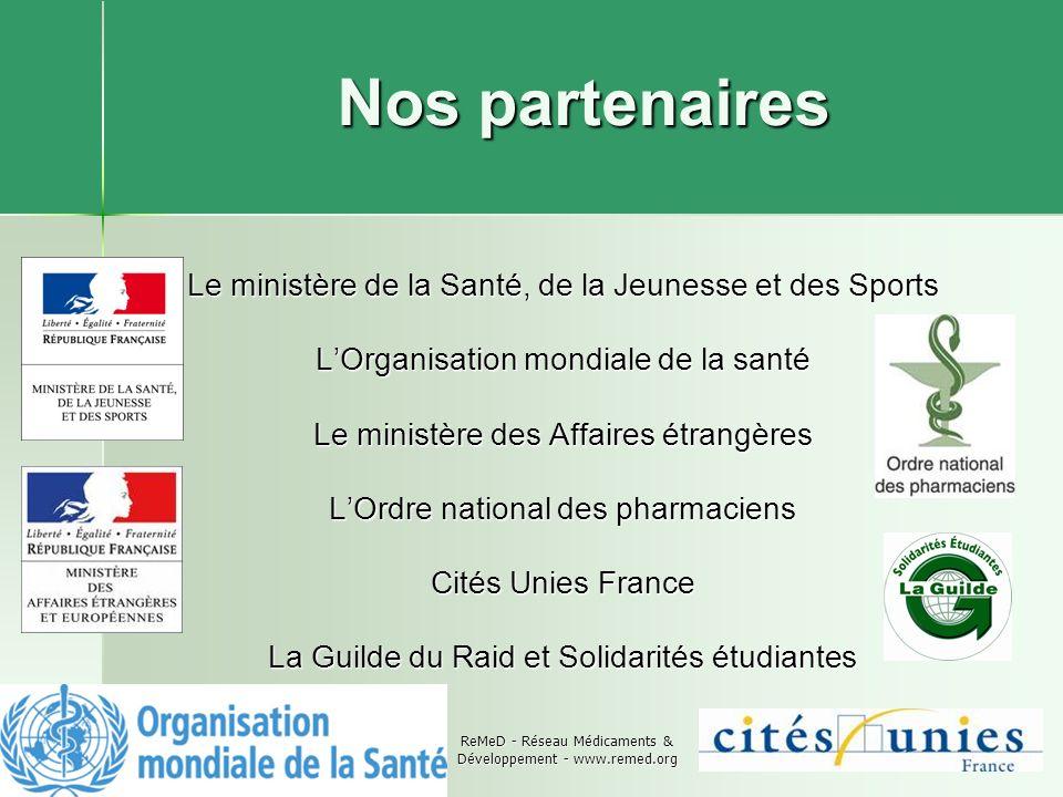 ReMeD - Réseau Médicaments & Développement - www.remed.org Nos partenaires Le ministère de la Santé, de la Jeunesse et des Sports LOrganisation mondia