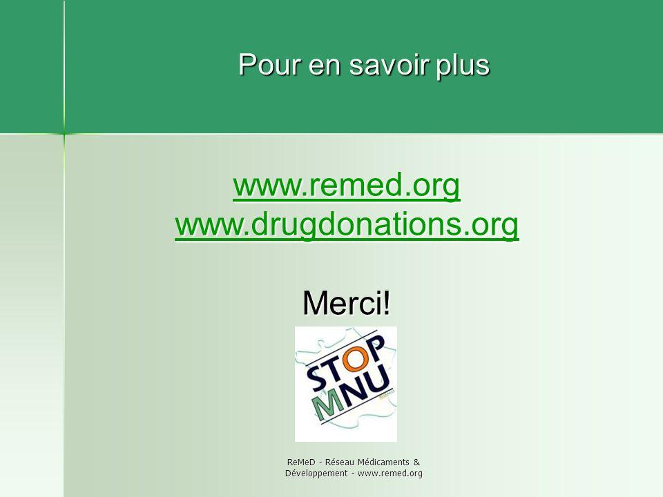 ReMeD - Réseau Médicaments & Développement - www.remed.org Pour en savoir plus www.remed.org www.drugdonations.org Merci!