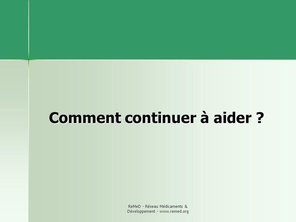 ReMeD - Réseau Médicaments & Développement - www.remed.org Comment continuer à aider ?